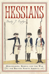 Hessians: Mercenaries, Rebels, and the War for British North America