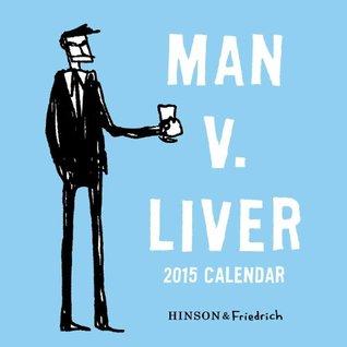 Man v. Liver 2015 Wall Calendar