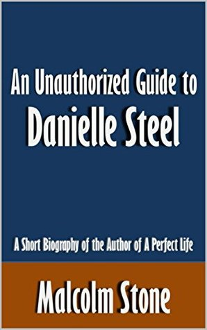 An Unauthorized Guide to Danielle Steel: A Short Biography of the Author of A Perfect Life [Article]