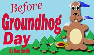 before-groundhog-day-a-rhyming-picture-book-for-children-in-celebration-of-groundhog-day