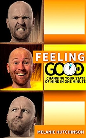 Feeling good: Changing your state of mind in a minute: Control emotions, Relieve Stress, Stop Worrying, smile free, feeling good the new mood therapy
