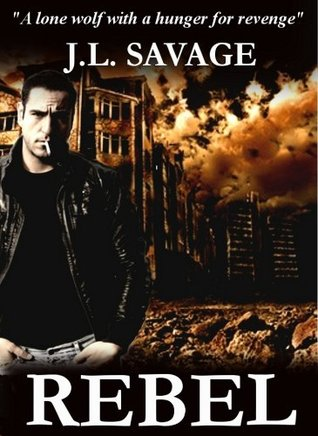 Rebel: A Story of Government Tyranny, a New World Order, and One Man's Quest for Justice