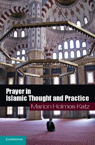 Prayer in Islamic Thought and Practice (Themes in Islamic History)