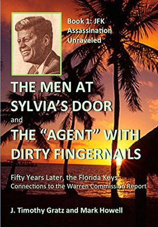 """The Men At Sylvia's Door And The """"Agent"""" With Dirty Fingernails: Fifty Years Later, the Florida Keys' Connections to the Warren Commission (JFK Assassination Unraveled Book 1)"""