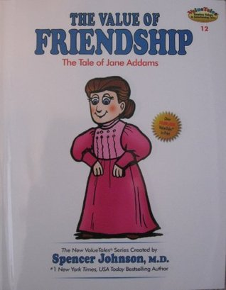 The Value of Friendship:The Tale of Jane Addams (The New ValueTales Series, Volume 12)