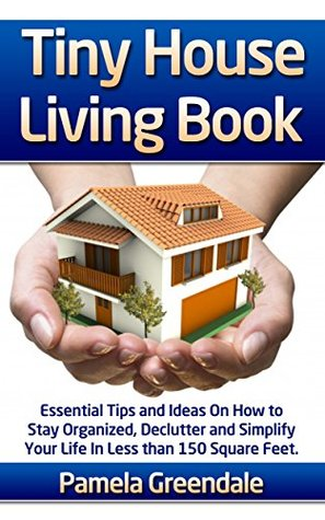 Tiny House Living Book Essential Tips And Ideas On How To Stay