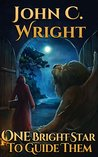 One Bright Star to Guide Them by John C. Wright