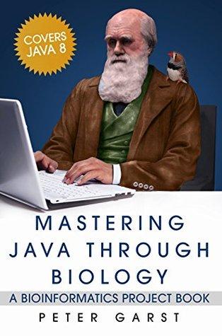 Mastering Java through Biology: A bioinformatics project book
