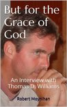 But for the Grace of God: An Interview with Thomas D. Williams