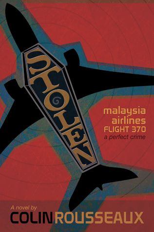 Stolen - Malaysia Airlines Flight 370: The Perfect Crime