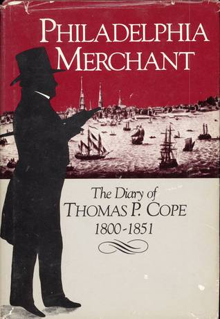Philadelphia Merchant: The Diary of Thomas P. Cope, 1800-1851