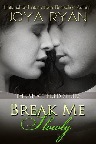 Break Me Slowly (Shattered, #1)