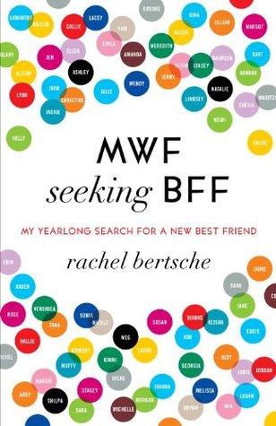 MWF Seeking BFF by Rachel Bertsche