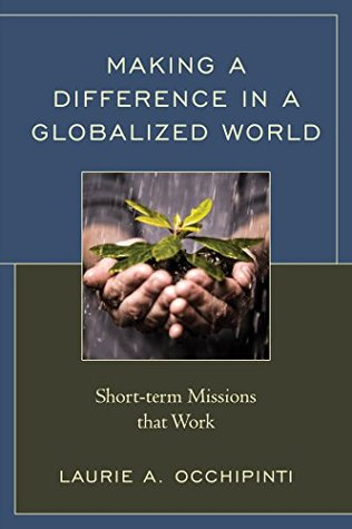 making-a-difference-in-a-globalized-world-short-term-missions-that-work