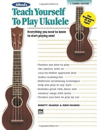 Alfred's Teach Yourself to Play Ukulele, C-Tuning Edition: Everything You Need to Know to Start Playing Now! (Ukulele) (Teach Yourself Series)