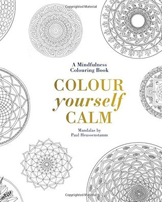 Colour Yourself Calm A Mindfulness Colouring Book By Tiddy Rowan