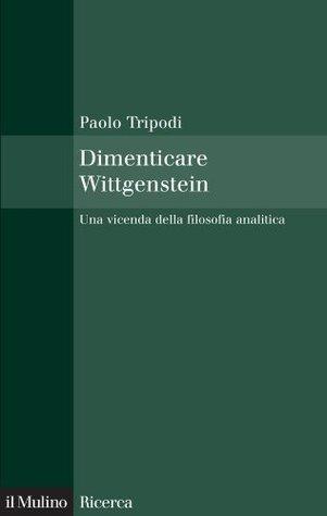 dimenticare-wittgenstein-una-vicenda-della-filosofia-analitica-il-mulino-ricerca