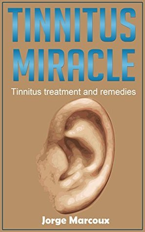 Tinnitus miracle: Tinnitus treatment and remedies