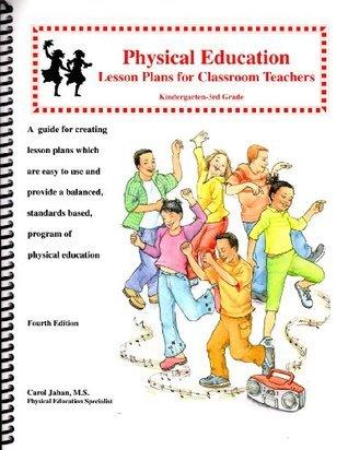 Physical Education Lesson Plans for Classroom Teachers, Kindergarten-3rd Grade