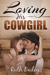 Loving His Cowgirl by Ruth Bailey