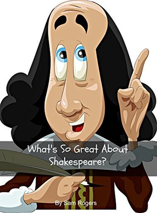 What's So Great About Shakespeare?: A Biography of William Shakespeare Just for Kids!