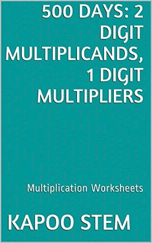 500 Days Math Multiplication Series: 2 Digit Multiplicands, 1 Digit Multipliers, Daily Practice Workbook To Improve Mathematics Skills: Maths Worksheets