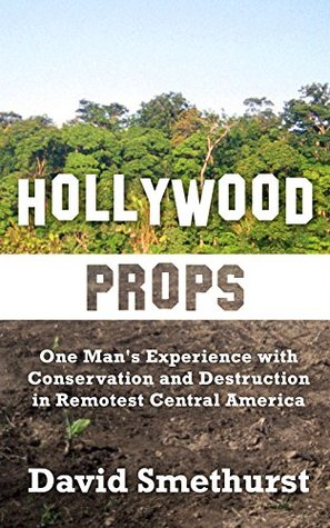 Hollywood Props: One Man's Experience With Conservation and Destruction in Remotest Central America