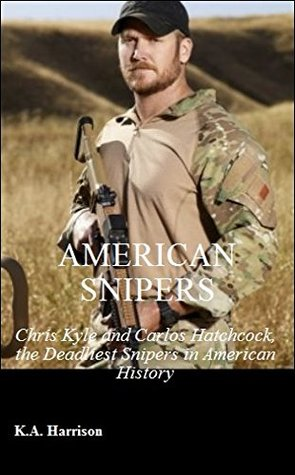 American Snipers: Chris Kyle and Carlos Hathcock, the Deadliest Snipers in American History