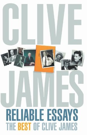 Reliable Essays by Clive James