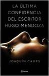 La última confidencia del escritor Hugo Mendoza by Joaquín Camps