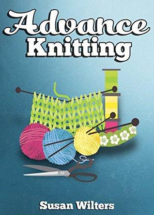 Knit: Advance Knitting ( Intarsia Knitting, Fair Isle Knitting, Advance Stitches and Fun Yarns ) EPUB