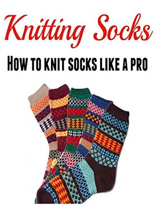 Knitting Socks How To Knit Socks Like A Pro With Clear Pictures By