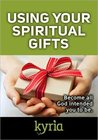 Using Your Spiritual Gifts: Become all God intended you to be. (Today's Christian Woman Book 1)