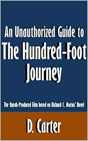 An Unauthorized Guide to The Hundred-Foot Journey: The Oprah-Produced Film based on Richard C. Morias' Novel [Article]