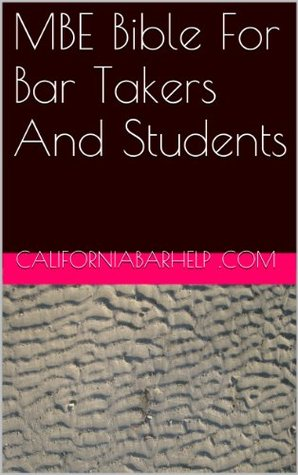 MBE Bible For Bar Takers And Students: - by the authors of 6 published bar essays - LOOK INSIDE! !