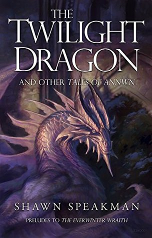 The Twilight Dragon & Other Tales of Annwn: Preludes to The Everwinter Wraith