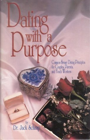 Dating with a purpose by dr jack schaap