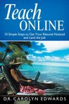 Teach Online: 10 Simple Steps to Get Your Resume Noticed and Land the Job