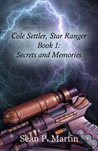 Cole Settler, Star Ranger: Secrets and Memories (Star Rangers Book 1)