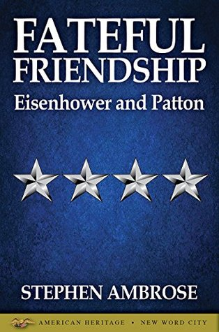 Fateful Friendship: Eisenhower and Patton