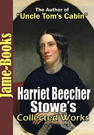 Harriet Beecher Stowe's Collected Works: Uncle Tom's Cabin, Betty's Bright Idea, and More! (9 Works)