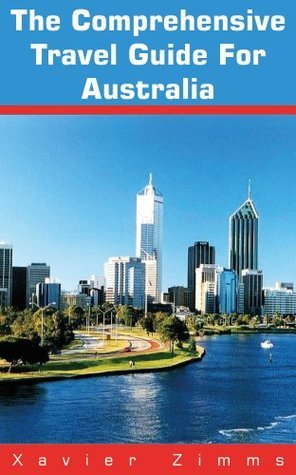The Australian Travel Guide: A Well-Traveled Author's Amazing Guide to Australia's Best Kangaroo County Safari, Choice Hotels, the Great Barrier Reef and More!