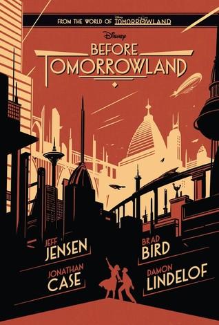 Before Tomorrowland  -  Jeff Jensen,  Jonathan Case