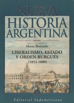 Liberalismo, Estado y Orden Burgués (1852-1880) (Nueva Historia Argentina, #4) por Marta Bonaudo
