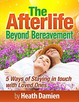 The Afterlife: Beyond Bereavement: 5 Ways of Staying in Touch with Loved Ones