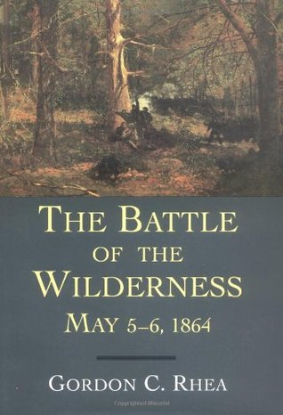The Battle of the Wilderness, May 5--6, 1864 by Gordon C. Rhea