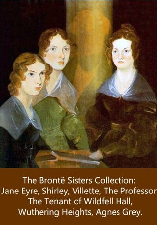 THE BRONTË SISTERS COLLECTION: JANE EYRE, SHIRLEY, VILLETTE, THE PROFESSOR, AGNES GREY, THE TENANT OF WILDFELL HALL, AND WUTHERING HEIGHTS.
