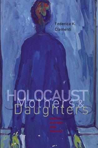 Holocaust Mothers and Daughters: Family, History, and Trauma (Tauber Institute Series for the Study of European Jewry & HBI Series on Jewish Women)