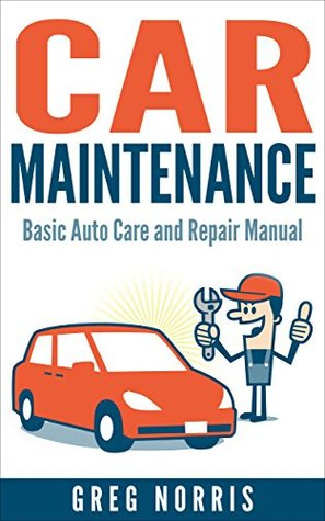 car maintenance basic auto care and repair manual by greg norris rh goodreads com gregory's car manuals Helm Auto Manuals