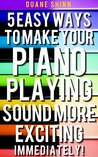 5 Easy Ways To Make Your Piano Playing Sound More Exciting Immediately! (Success in Music)